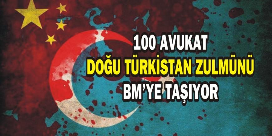 100 AVUKAT DOĞU TÜRKİSTAN ZULMÜNÜ BM'YE TAŞIYOR