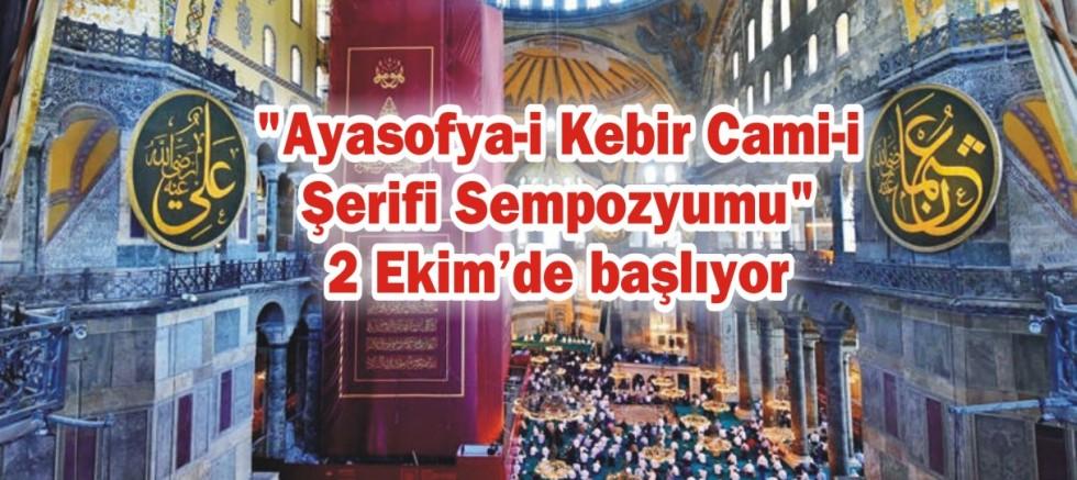 """""""Ayasofya-i Kebir Cami-i Şerifi Sempozyumu"""" 2 Ekim'de başlıyor"""