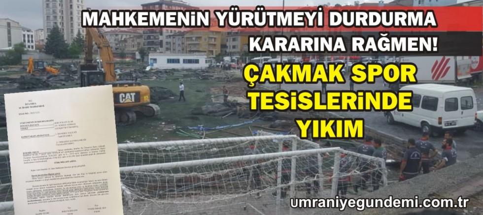 Çakmak Stadı mahkemenin yürütmeyi durdurma kararına rağmen yıkıldı!