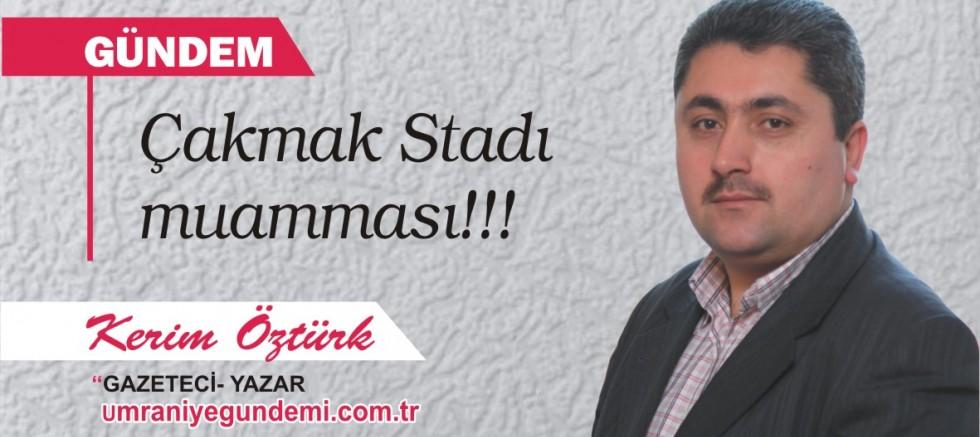 Çakmak Stadı muamması !!!
