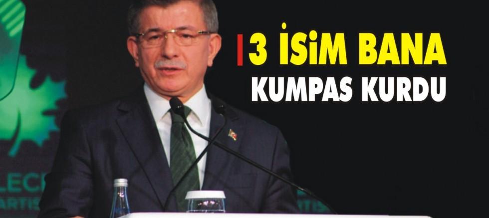 Davutoğlu: 3 isim bana kumpas kurdu!