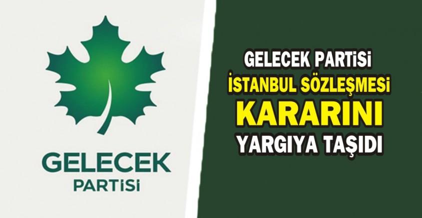 Gelecek Partisi, İstanbul Sözleşmesi kararını yargıya taşıdı