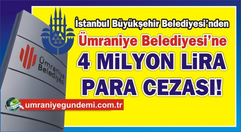 İBB, Ümraniye Belediyesine 4 milyon lira ceza kesti