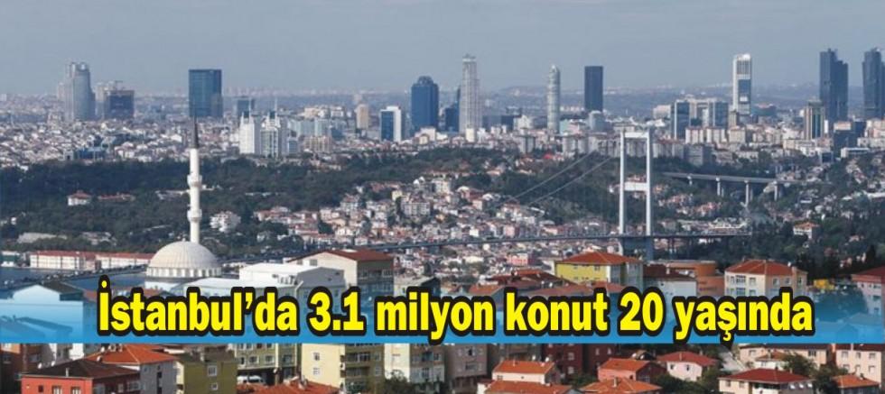 İstanbul'da 3.1 milyon konut 20 yaşında