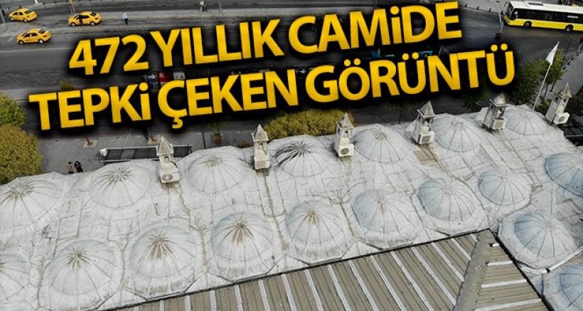 İSTANBUL'DA 472 YILLIK TARİHİ CAMİİDE TEPKİ ÇEKEN GÖRÜNTÜ