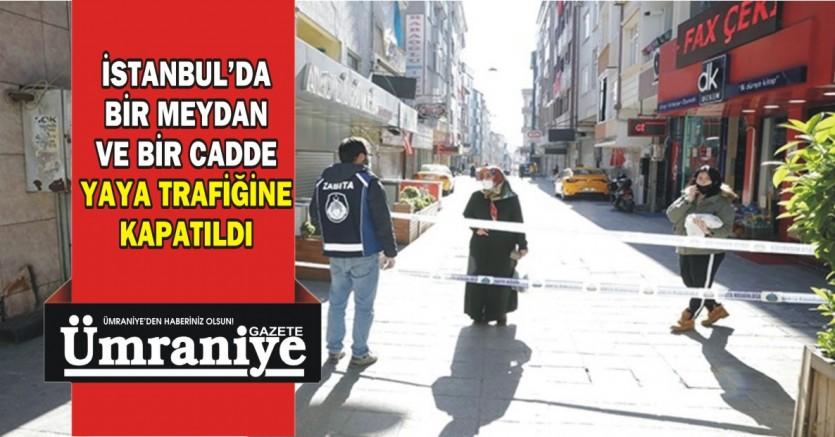 İSTANBUL'DA KORONA NEDENİYLE BİR CADDE VE MEYDAN TRAFİĞE KAPATILDI