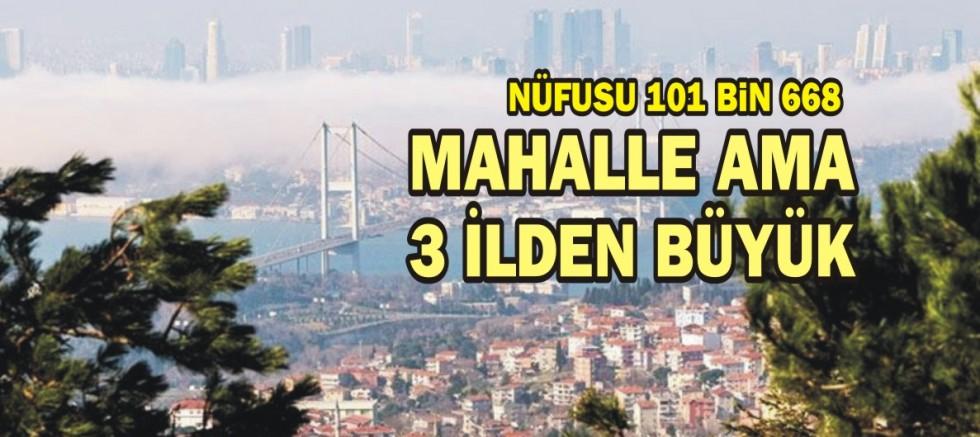 İstanbul'un 3 ilden büyük mahallesi
