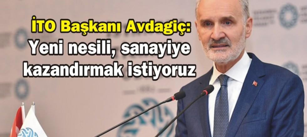İTO Başkanı Avdagiç: Yeni nesili, sanayiye kazandırmak istiyoruz