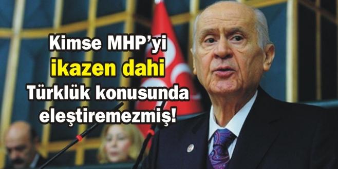 Kimse MHP'yi ikazen dahi Türklük konusunda eleştiremezmiş!