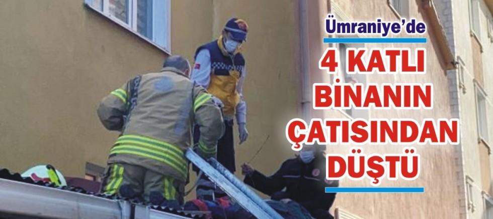 Ümraniye'de 4 katlı binanın çatı katından düştü