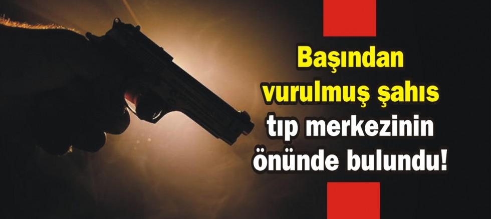 Ümraniye'de başından vurulmuş şahıs tıp merkezinin önünde bulundu!