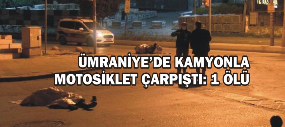 Ümraniye'de kamyonla motosiklet çarpıştı: 1 ölü