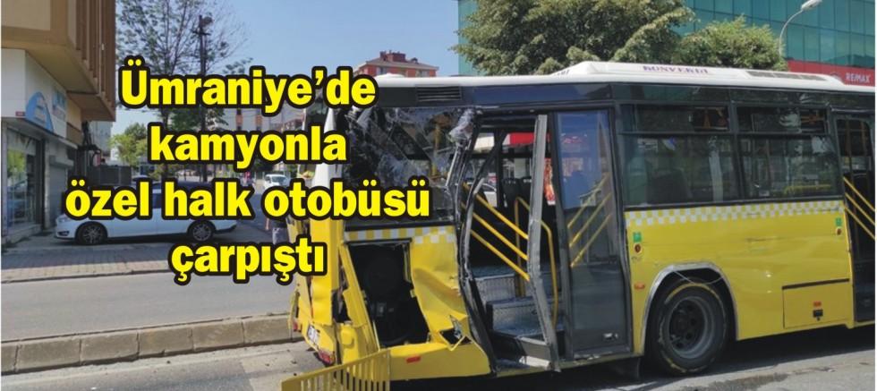 Ümraniye'de kamyonla özel halk otobüsü çarpıştı