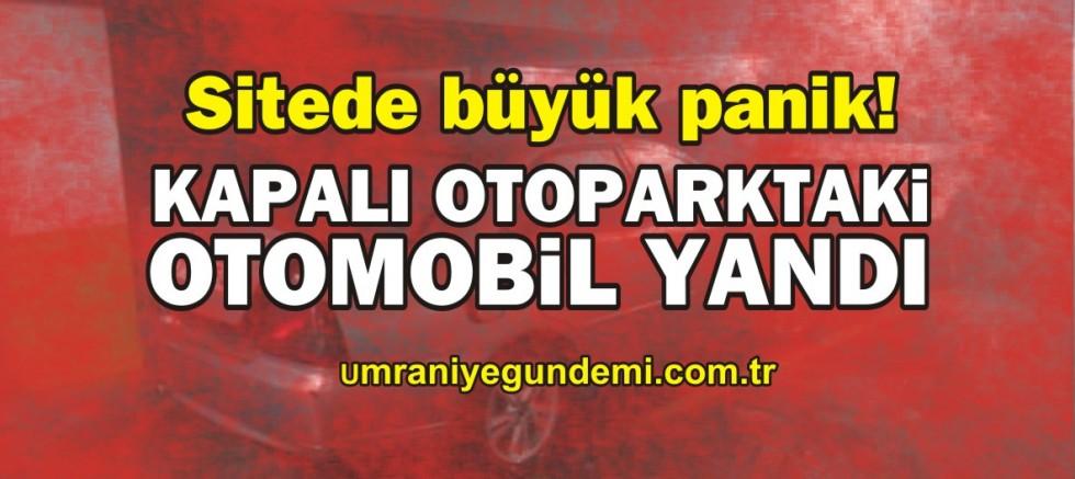 Ümraniye'de kapalı otoparktaki otomobil yandı!