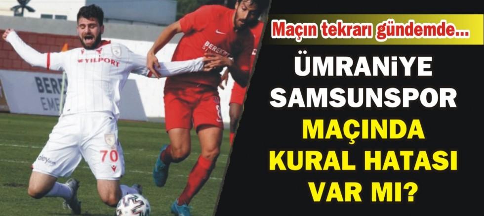 Ümraniye - Samsunspor maçında kural hatası var mı?